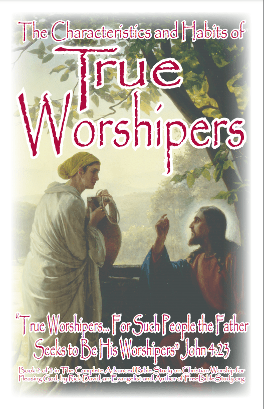 """The Bible Study on """"True Worshipers... for Such People the Father Seeks to Be His Worshipers"""" (John 4:23)"""
